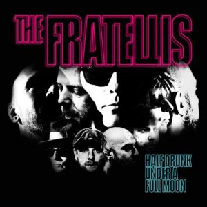 The Fratellis – Half Drunk Under A Full Moon